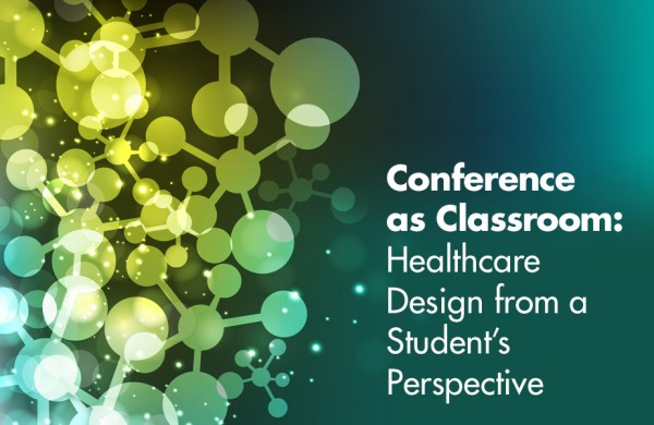 Conference as Classroom: Healthcare Design from a Student's Perspective